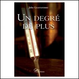 UN DEGRE DE PLUS  - JOHN GUASTAFERRO